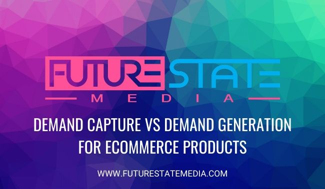 Demand Capture vs. Demand Generation für E-Commerce-Produkte