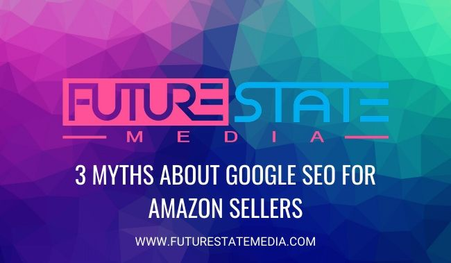 3 Myths About Google SEO For Amazon Sellers