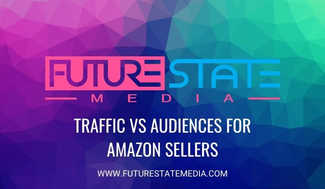 Traffic Vs Audiences For Amazon Sellers